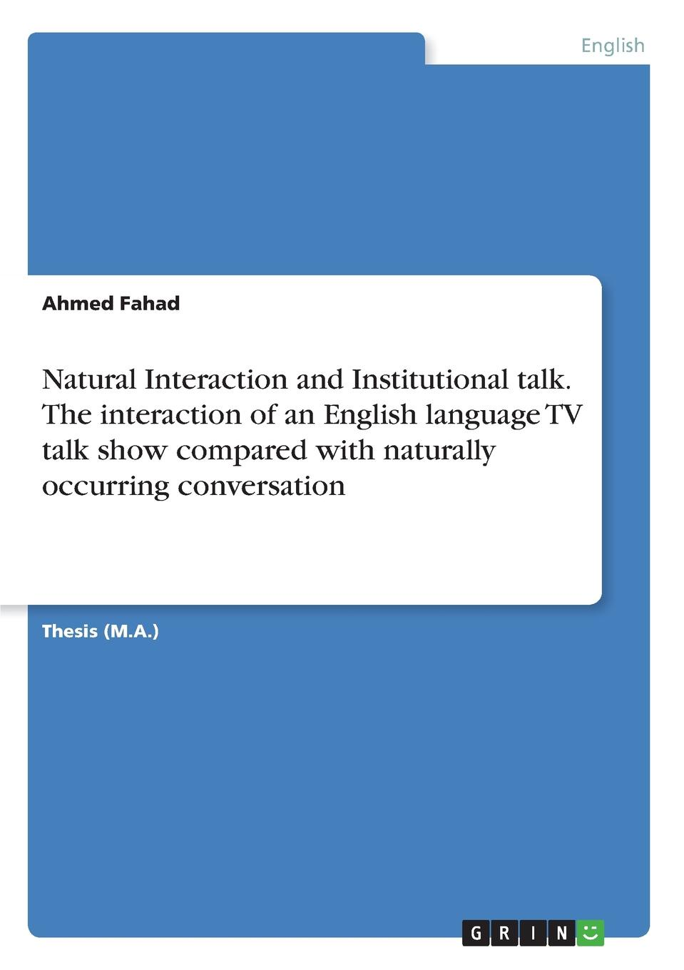 Ahmed Fahad Natural Interaction and Institutional talk. The interaction of an English language TV talk show compared with naturally occurring conversation conversation analysis