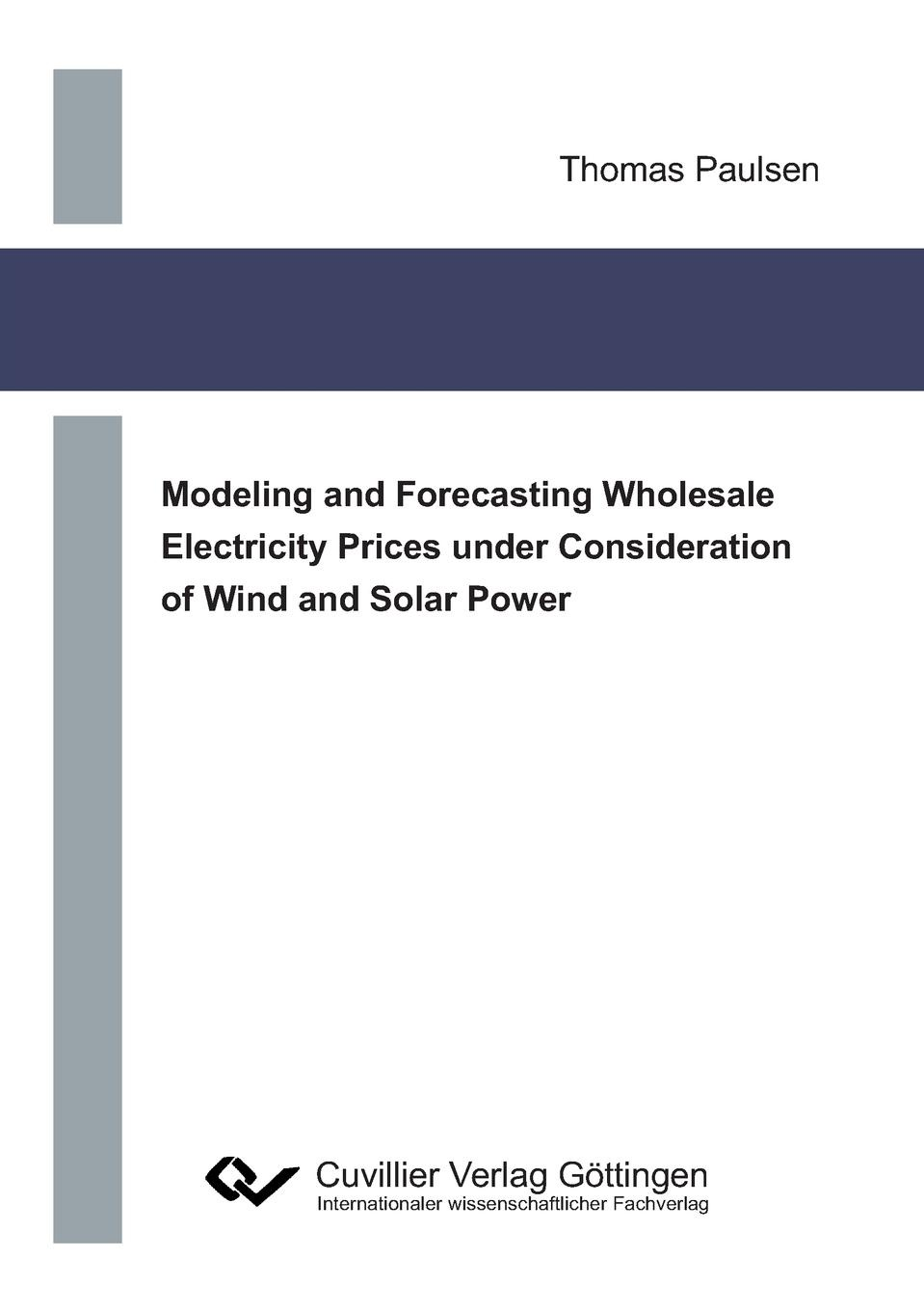 Thomas Paulsen Modeling and Forecasting Wholesale Electricity Prices under Consideration of Wind and Solar Power teemzone wholesale