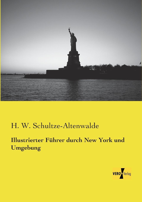 H. W. Schultze-Altenwalde Illustrierter Fuhrer Durch New York Und Umgebung illustrierter fuehrer durch strassburg i e und umgebung