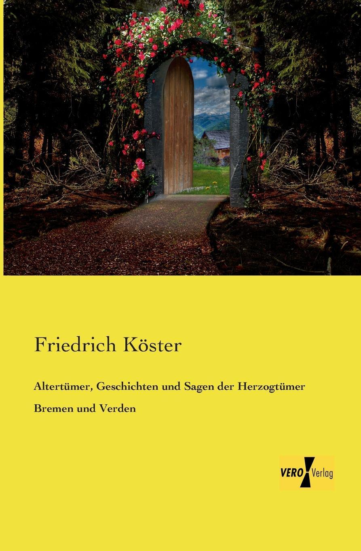 цена на Friedrich Köster Altertumer, Geschichten und Sagen der Herzogtumer Bremen und Verden
