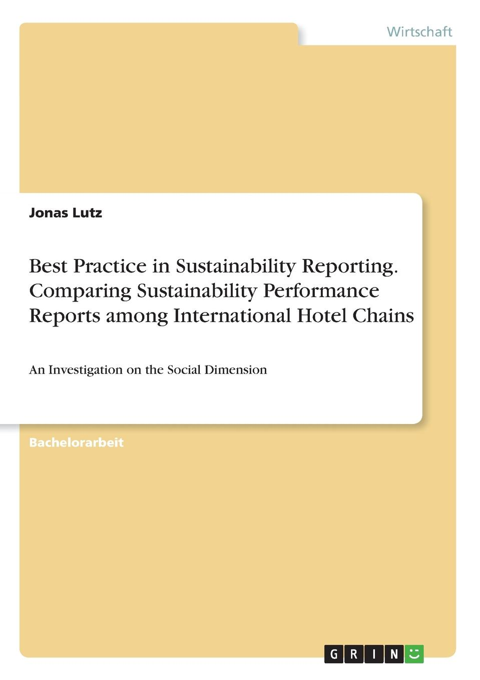Jonas Lutz Best Practice in Sustainability Reporting. Comparing Sustainability Performance Reports among International Hotel Chains