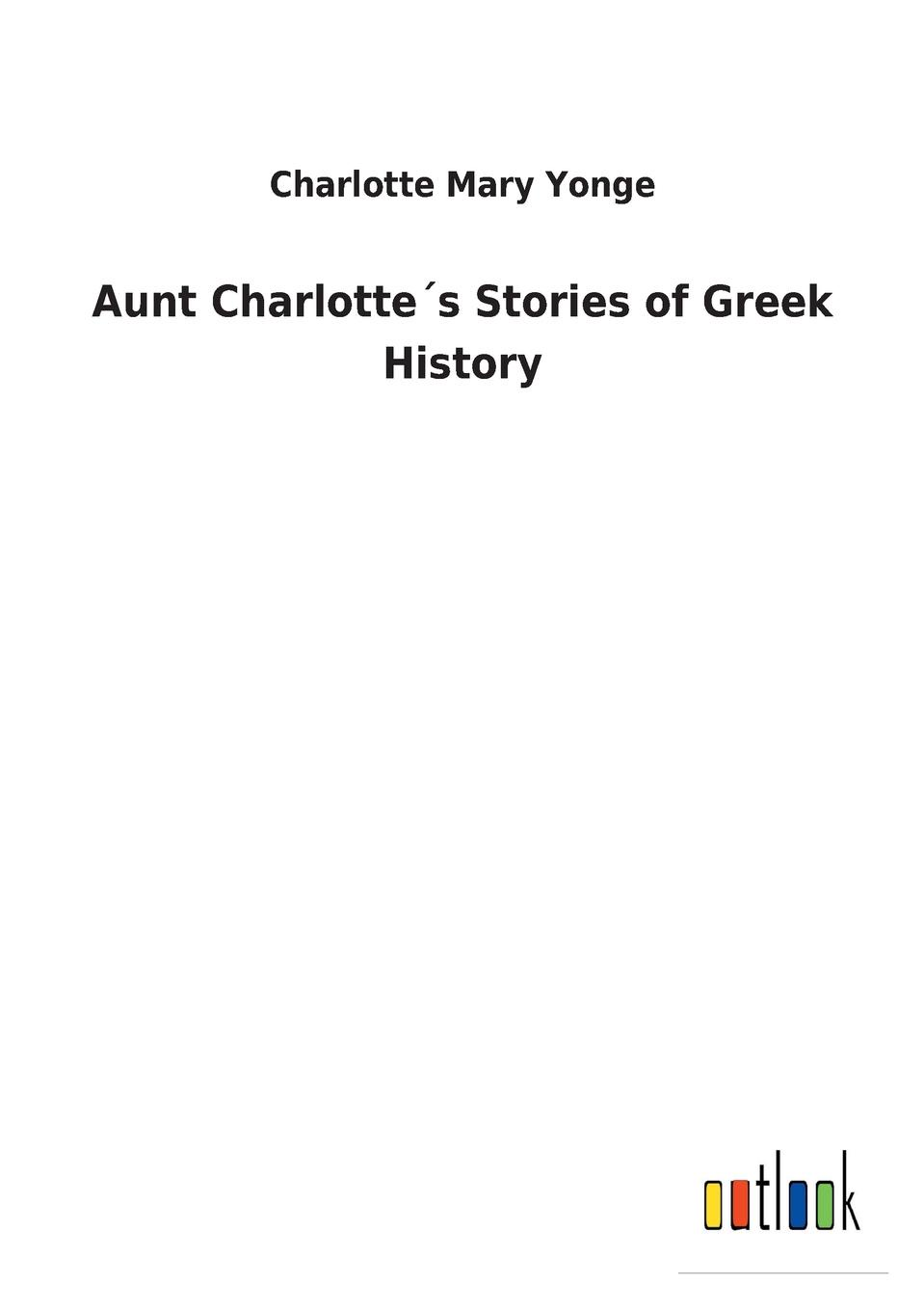 Charlotte Mary Yonge Aunt Charlotte.s Stories of Greek History yonge charlotte mary history of france