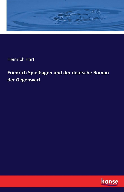 Heinrich Hart Friedrich Spielhagen und der deutsche Roman der Gegenwart gottlob heinrich friedrich scholl deutsche literaturgeschichte in biographien und proben aus allon 1