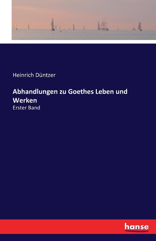 Heinrich Düntzer Abhandlungen zu Goethes Leben und Werken g h lewes goethes leben und werke