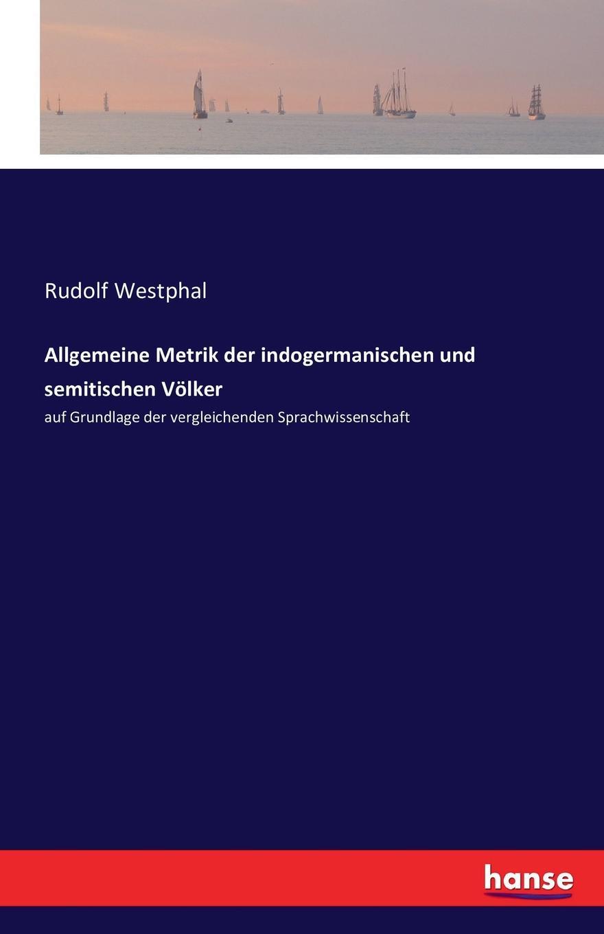 Rudolf Westphal Allgemeine Metrik der indogermanischen und semitischen Volker samuel kámory wissenschaftliche vortrage die auf dem gebiete der vergleichenden sprachwissenschaft