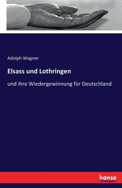 Adolph Wagner Elsass und Lothringen wolfgang menzel elsass und lothringen sind und bleiben unser