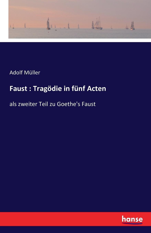 Adolf Müller Faust. Tragodie in funf Acten katrin bänsch die margareten tragodie margaretes entwicklung in goethes faust der tragodie erster teil