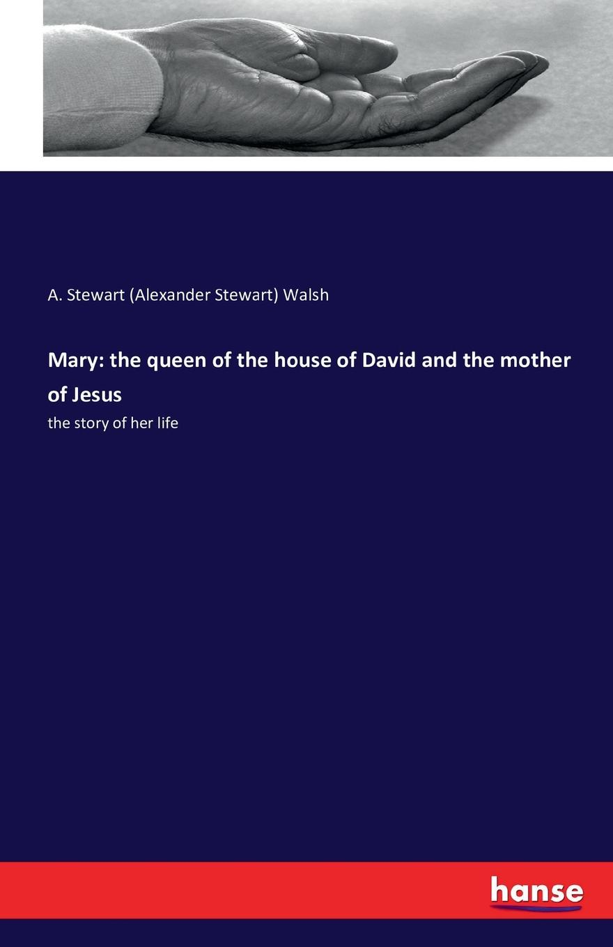 A. Stewart (Alexander Stewart) Walsh Mary. the queen of the house of David and the mother of Jesus nicola cornick house of shadows discover the thrilling untold story of the winter queen