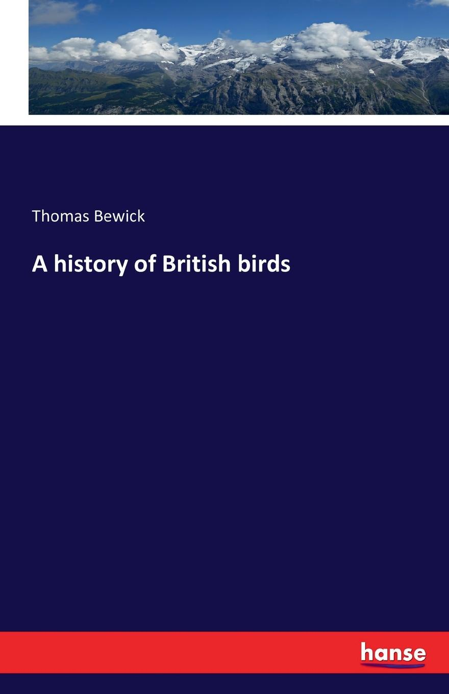 Thomas Bewick A history of British birds robert thomas wilson history of the british expedition to egypt to which is subjoined a sketch