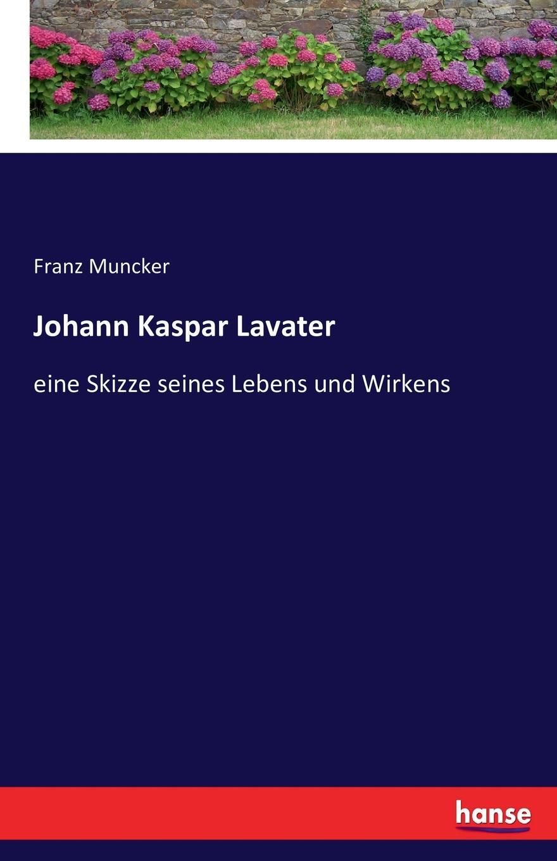 Franz Muncker Johann Kaspar Lavater, eine Skizze seines Lebens und Wirkens hugo feustel robert burns ein bild seines lebens und wirkens