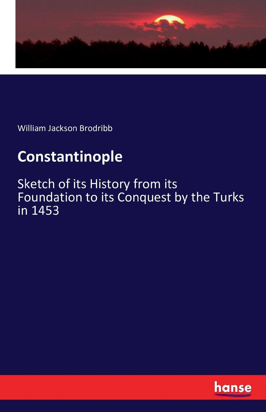 William Jackson Brodribb Constantinople john iliff wilson the history of christ s hospital from its foundation by king edward the sixth to which are