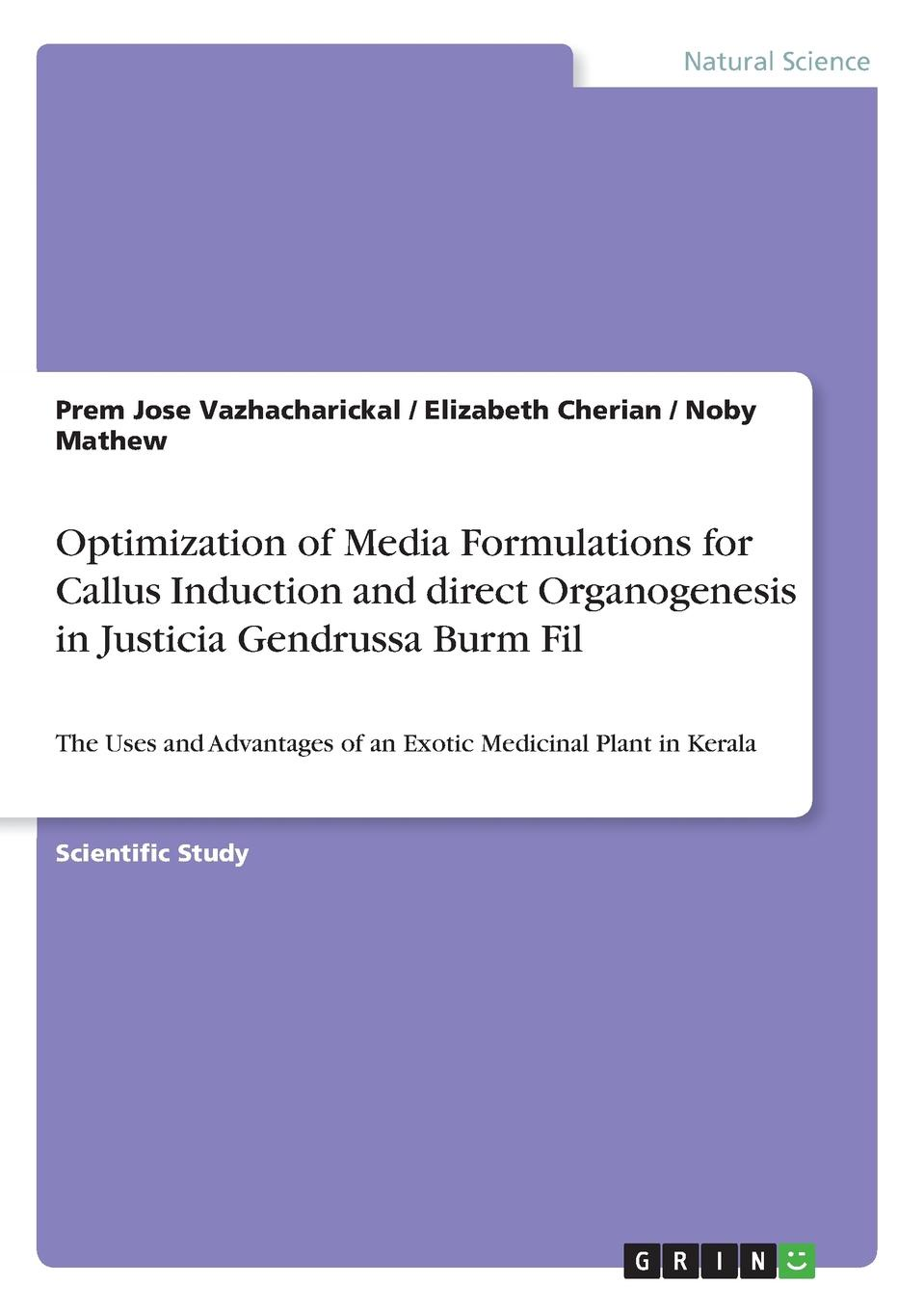 Prem Jose Vazhacharickal, Elizabeth Cherian, Noby Mathew Optimization of Media Formulations for Callus Induction and direct Organogenesis in Justicia Gendrussa Burm Fil недорго, оригинальная цена
