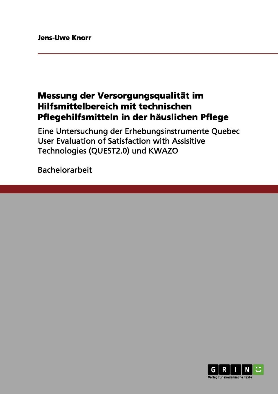 Jens-Uwe Knorr Messung der Versorgungsqualitat im Hilfsmittelbereich mit technischen Pflegehilfsmitteln in der hauslichen Pflege jens uwe knorr messung der versorgungsqualitat im hilfsmittelbereich mit technischen pflegehilfsmitteln in der hauslichen pflege