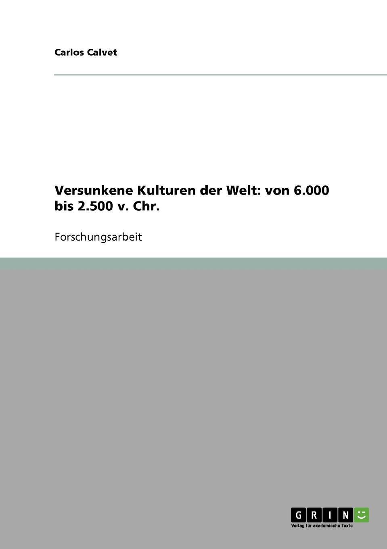 цена Carlos Calvet Versunkene Kulturen der Welt. von 6.000 bis 2.500 v. Chr. онлайн в 2017 году