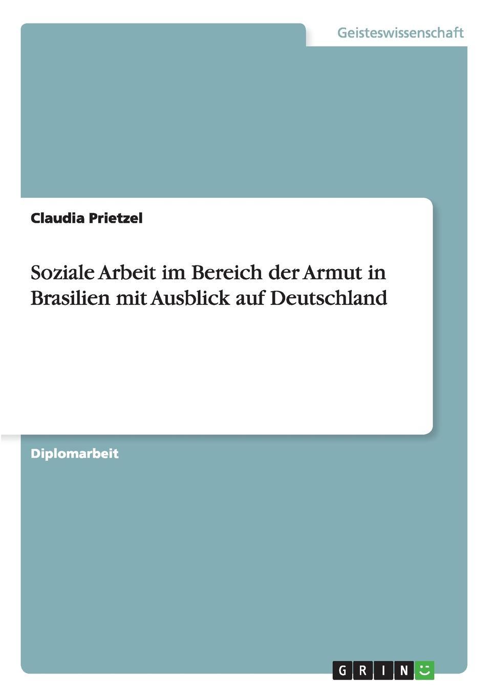 Claudia Prietzel Soziale Arbeit im Bereich der Armut in Brasilien mit Ausblick auf Deutschland leopold besser armut oder arbeit