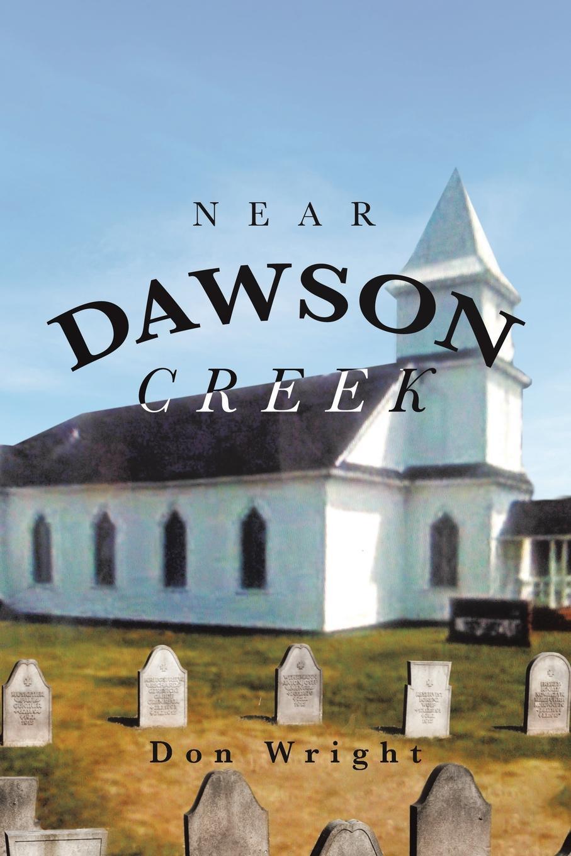 Don Wright Near Dawson Creek reinhard bicher dawson s creek die wurzeln