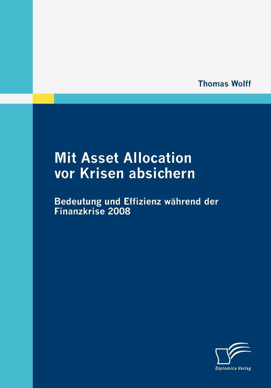 Mit Asset Allocation vor Krisen absichern Thema der vorliegenden Arbeit die Bedeutung der Asset Allocation...
