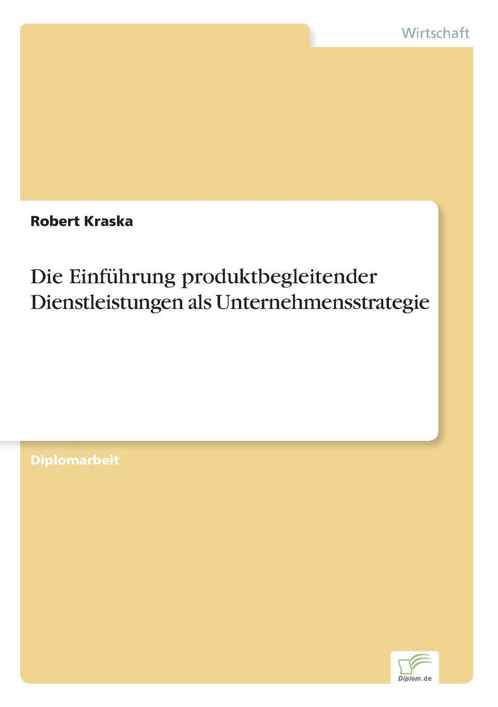 """Die Einfuhrung produktbegleitender Dienstleistungen als Unternehmensstrategie Inhaltsangabe:Zusammenfassung:Die Diplomarbeit zur""""EinfР?hrung..."""