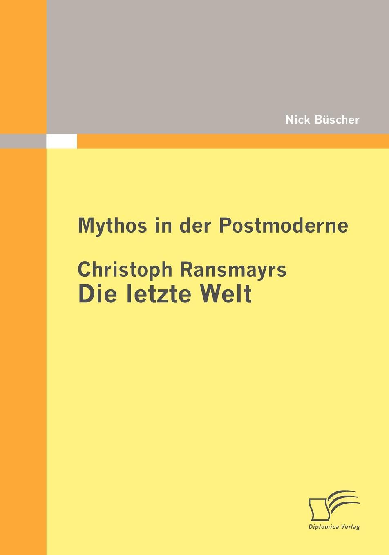 Nick Büscher Mythos in der Postmoderne. Christoph Ransmayrs Die letzte Welt mythos mythos meditation le printemps mystique