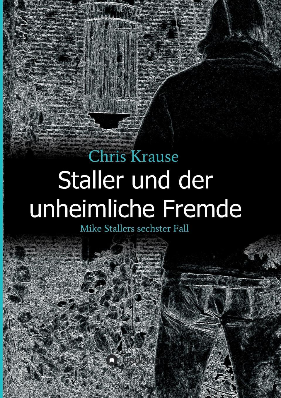 Chris Krause Staller und der unheimliche Fremde