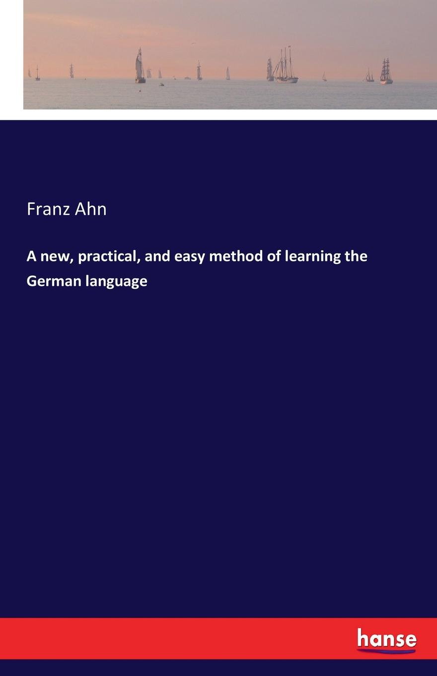 Franz Ahn A new, practical, and easy method of learning the German language don salvo a new practical and easy method of learning the spanish language after the system of f ahn by