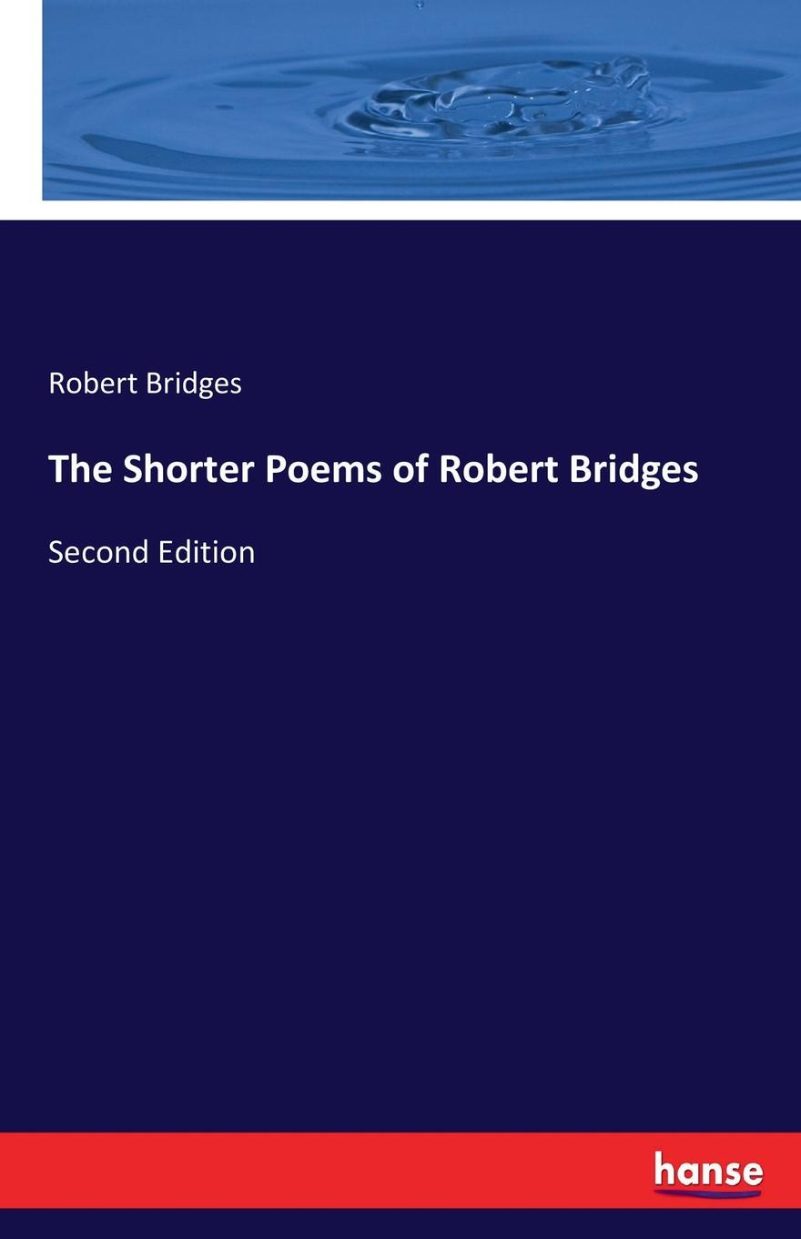 Robert Bridges The Shorter Poems of Robert Bridges taller and shorter