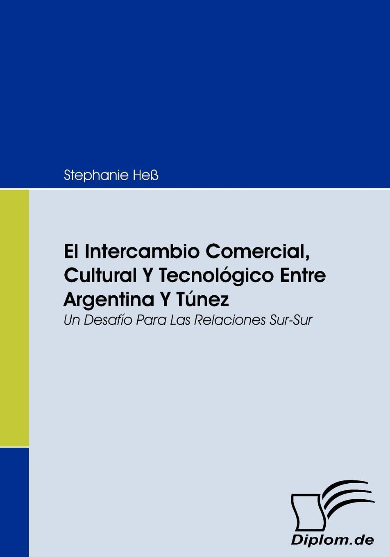 Stephanie Heß El Intercambio Comercial, Cultural Y Tecnologico Entre Argentina Y Tunez carles brunet una ilusi n con carles