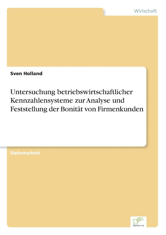 Sven Holland Untersuchung betriebswirtschaftlicher Kennzahlensysteme zur Analyse und Feststellung der Bonitat von Firmenkunden sven holland untersuchung betriebswirtschaftlicher kennzahlensysteme zur analyse und feststellung der bonitat von firmenkunden
