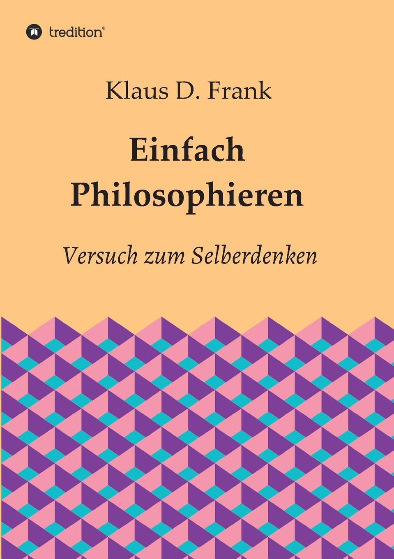 Klaus D. Frank Einfach Philosophieren c graupner unser trost ist der dass wir ein gut gewissen gwv 1124 28