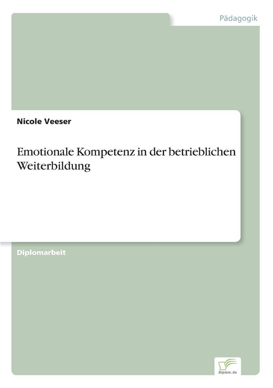Nicole Veeser Emotionale Kompetenz in der betrieblichen Weiterbildung stephan hintze forderung der kompetenz raumanalyse und raumerschliessung mit der online software stepmap