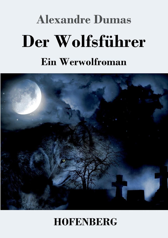 Александр Дюма Der Wolfsfuhrer александр дюма le meneur de loups french edition