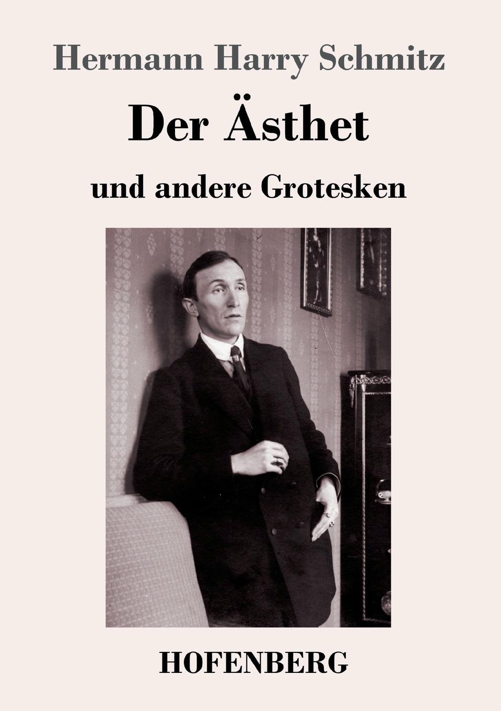Hermann Harry Schmitz Der Asthet цены онлайн