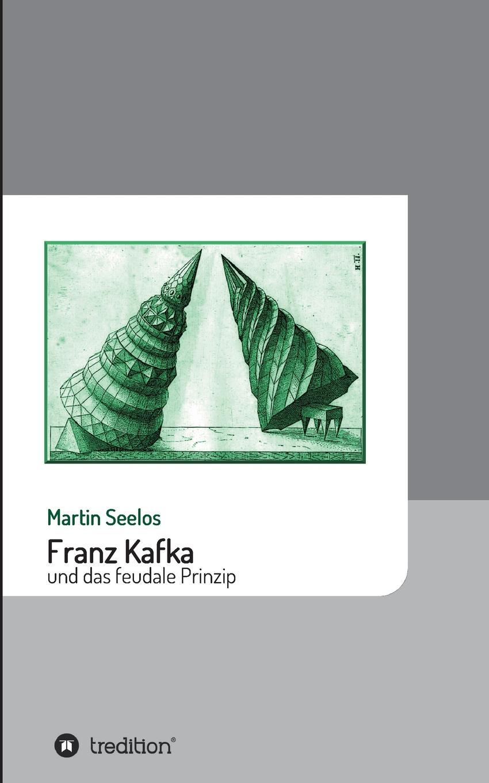 Martin Seelos Franz Kafka und das feudale Prinzip thomas schauf die unregierbarkeitstheorie der 1970er jahre in einer reflexion auf das ausgehende 20 jahrhundert