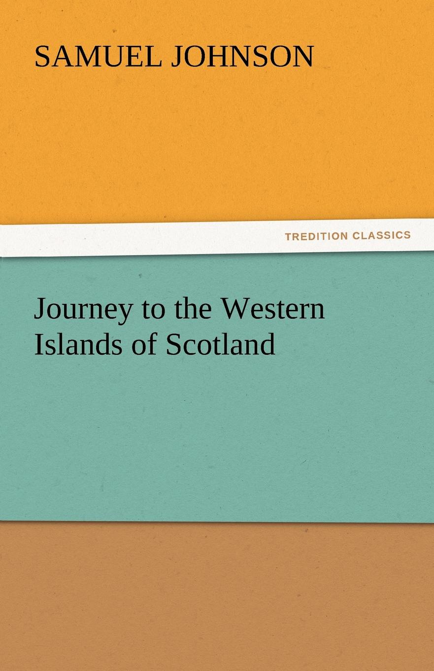 Samuel Johnson Journey to the Western Islands of Scotland samuel johnson a journey to the western islands of scotland