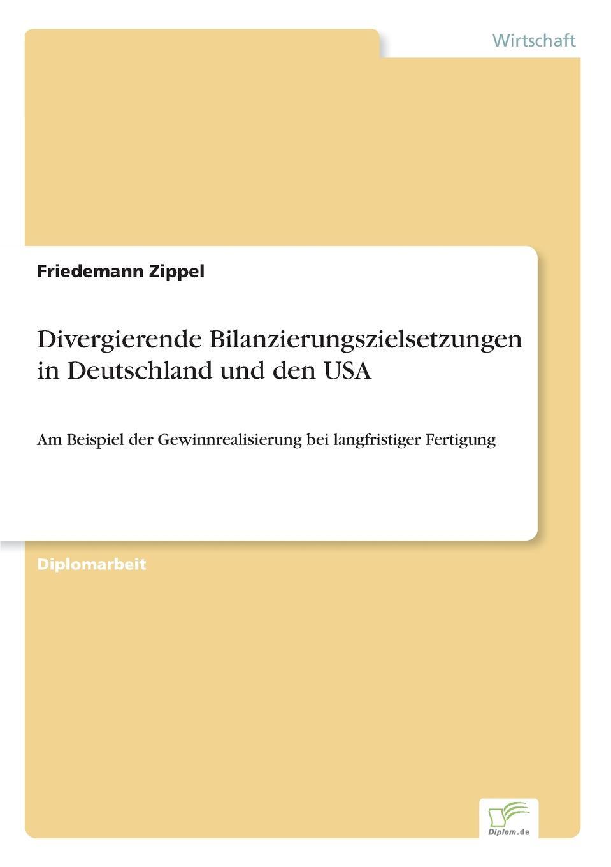 Friedemann Zippel Divergierende Bilanzierungszielsetzungen in Deutschland und den USA carsten dethlefs interessengruppen in deutschland und den usa wohlfahrtseffekte und moglichkeiten fur ihre verbesserung