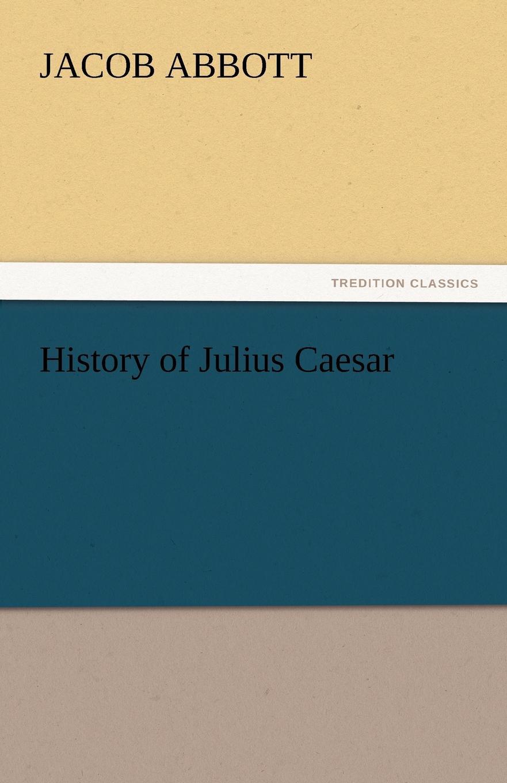 Jacob Abbott History of Julius Caesar abbott jacob history of julius caesar