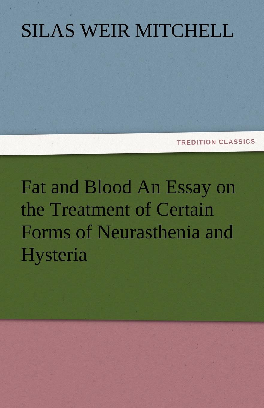 Silas Weir Mitchell, S. Weir (Silas Weir) Mitchell Fat and Blood an Essay on the Treatment of Certain Forms of Neurasthenia and Hysteria h a mitchell keays the work of our hands