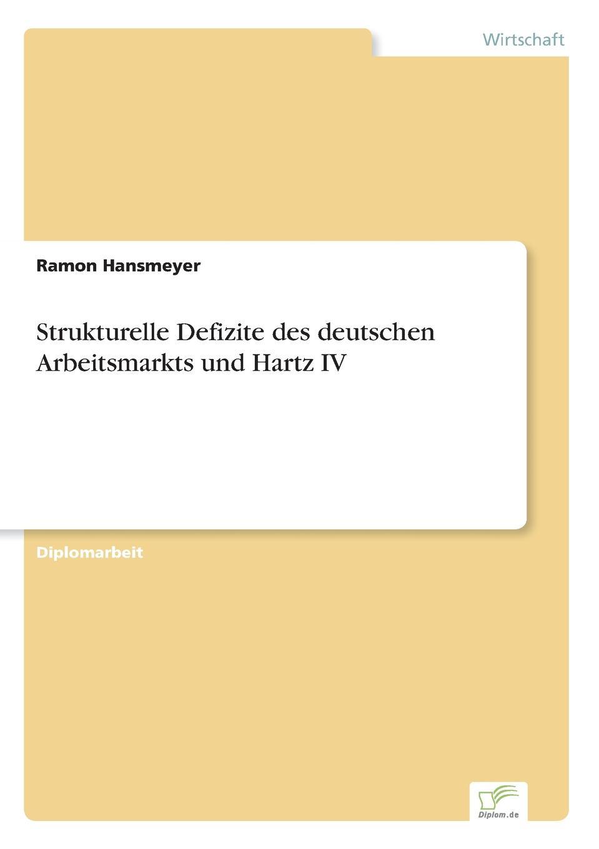 Strukturelle Defizite des deutschen Arbeitsmarkts und Hartz IV Inhaltsangabe:Einleitung:Р?Ich kann mir kein glorreiches Szenario...