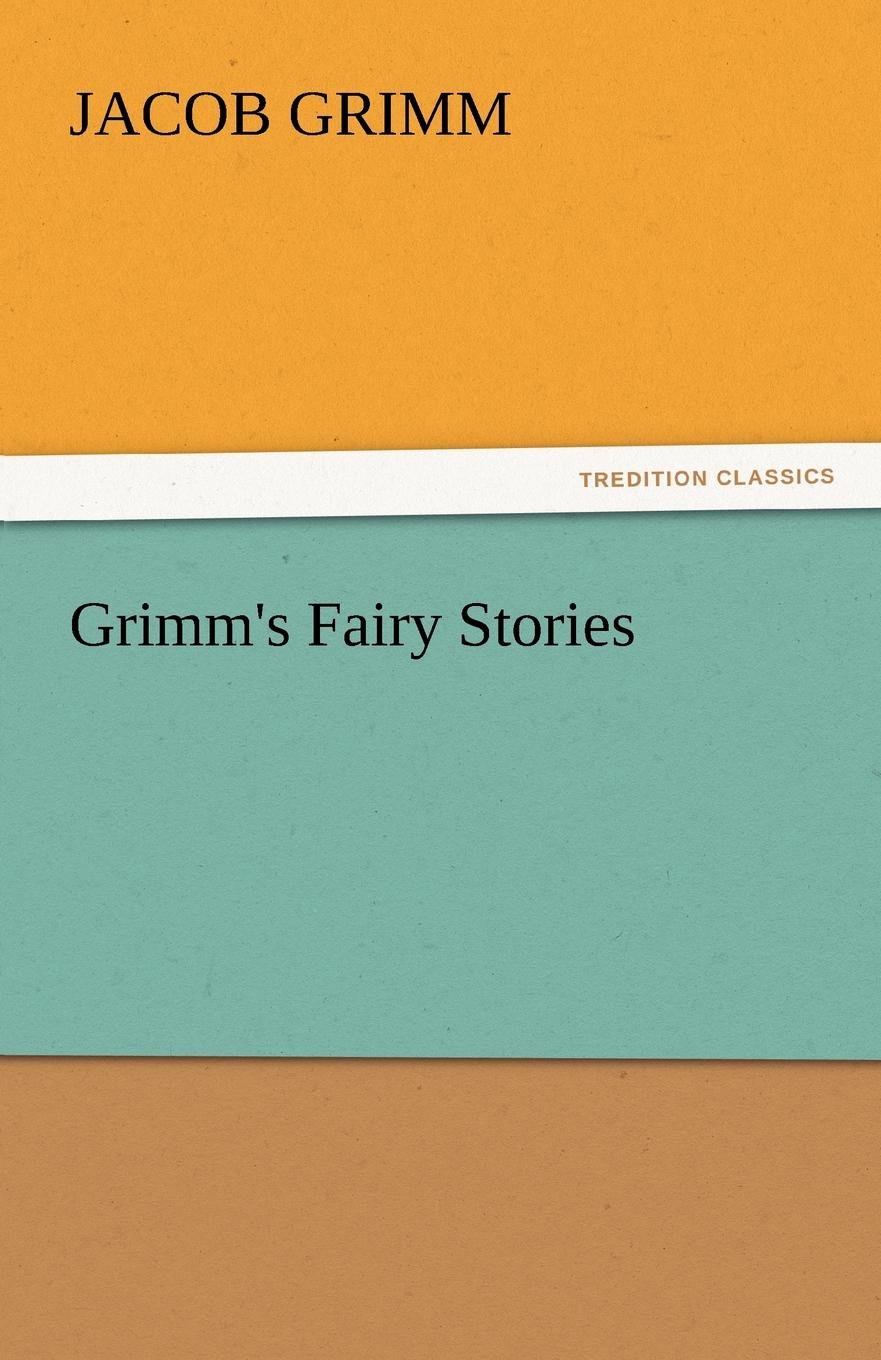 Jacob Ludwig Carl Grimm Grimm.s Fairy Stories