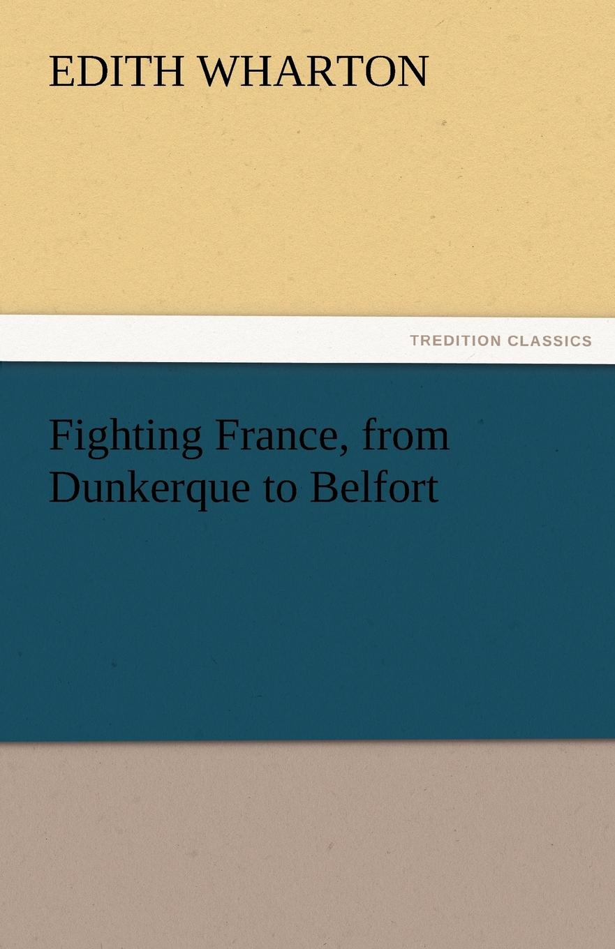 Edith Wharton Fighting France, from Dunkerque to Belfort
