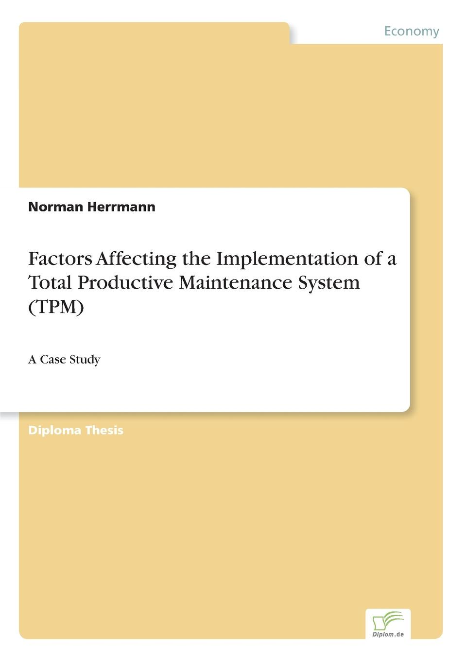 Norman Herrmann Factors Affecting the Implementation of a Total Productive Maintenance System (TPM) implementation the key to successful information systems