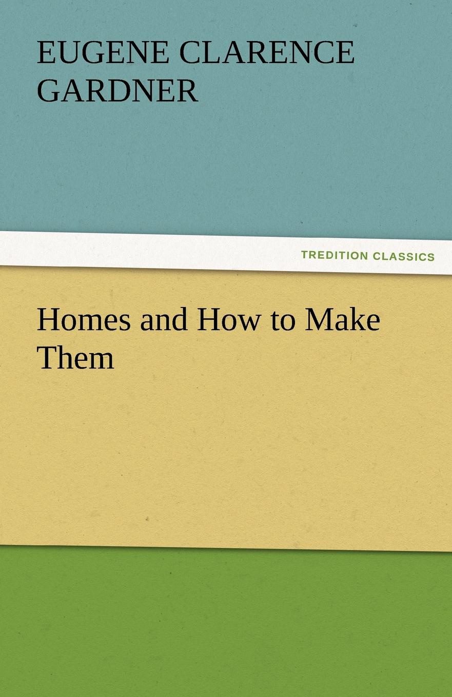 E. C. Gardner Homes and How to Make Them