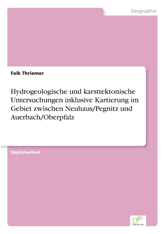 Falk Thriemer Hydrogeologische und karsttektonische Untersuchungen inklusive Kartierung im Gebiet zwischen Neuhaus/Pegnitz und Auerbach/Oberpfalz