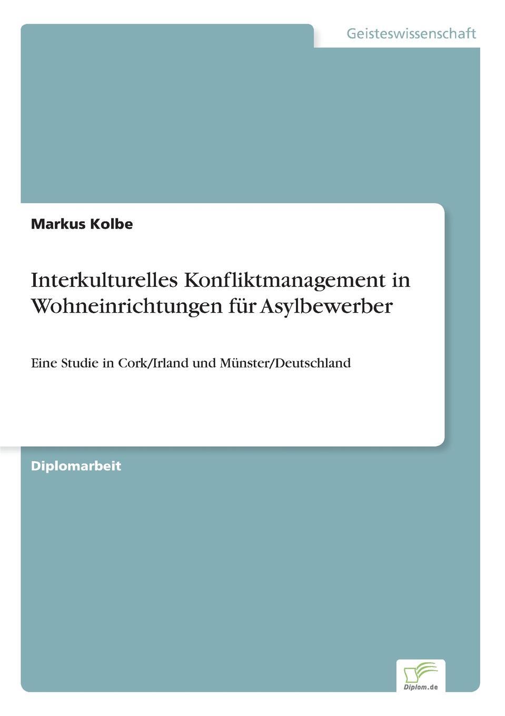 Markus Kolbe Interkulturelles Konfliktmanagement in Wohneinrichtungen fur Asylbewerber