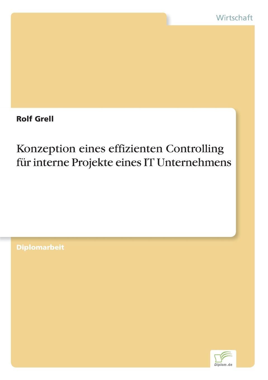 цена Rolf Grell Konzeption eines effizienten Controlling fur interne Projekte eines IT Unternehmens онлайн в 2017 году