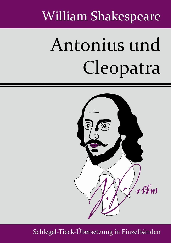 Фото - William Shakespeare Antonius und Cleopatra william shakespeare antony and cleopatra