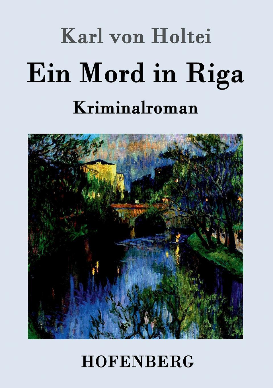 Karl von Holtei Ein Mord in Riga karl von holtei ein trauerspiel in berlin