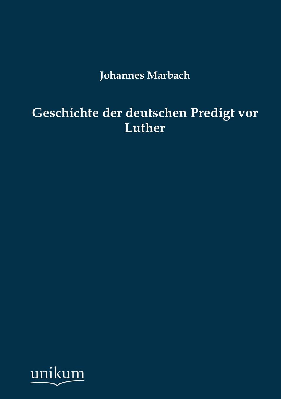 Johannes Marbach Geschichte Der Deutschen Predigt VOR Luther недорго, оригинальная цена