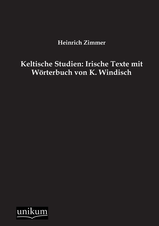 Heinrich Zimmer Keltische Studien. Irische Texte Mit Worterbuch Von K. Windisch