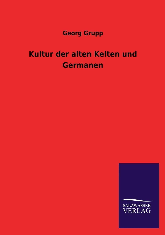Georg Grupp Kultur der alten Kelten und Germanen цены